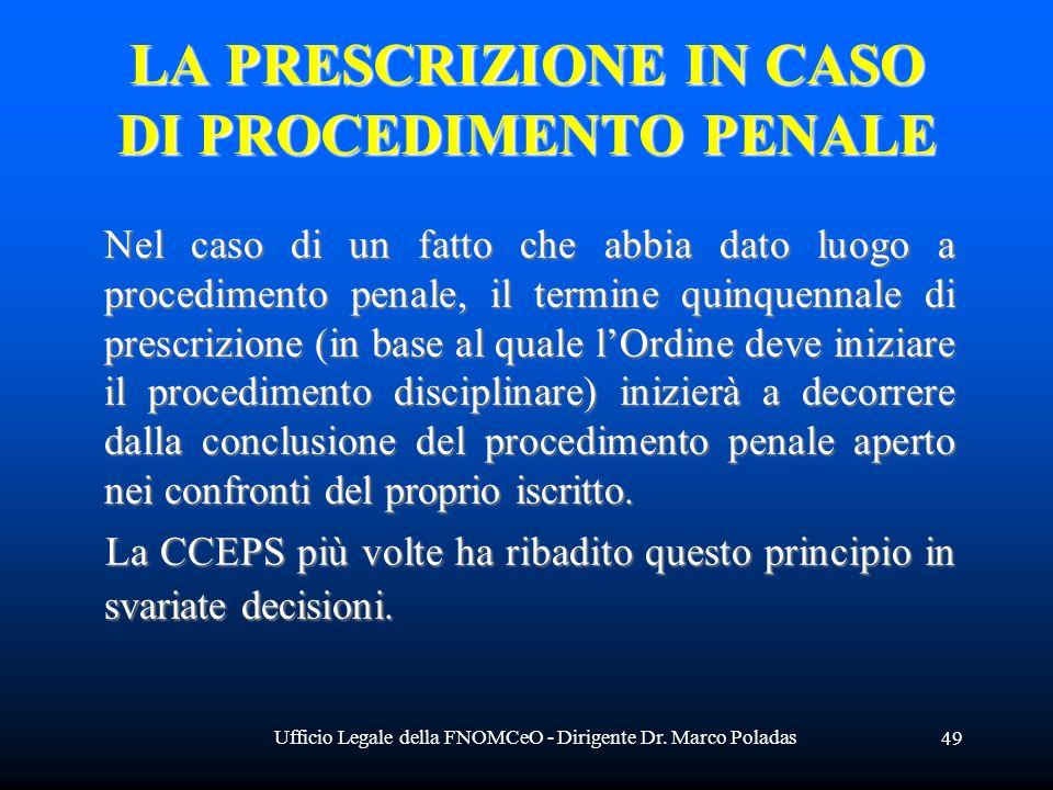 Ufficio Legale della FNOMCeO - Dirigente Dr. Marco Poladas 49 LA PRESCRIZIONE IN CASO DI PROCEDIMENTO PENALE Nel caso di un fatto che abbia dato luogo