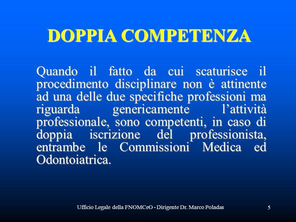 Ufficio Legale della FNOMCeO - Dirigente Dr. Marco Poladas 5 DOPPIA COMPETENZA Quando il fatto da cui scaturisce il procedimento disciplinare non è at