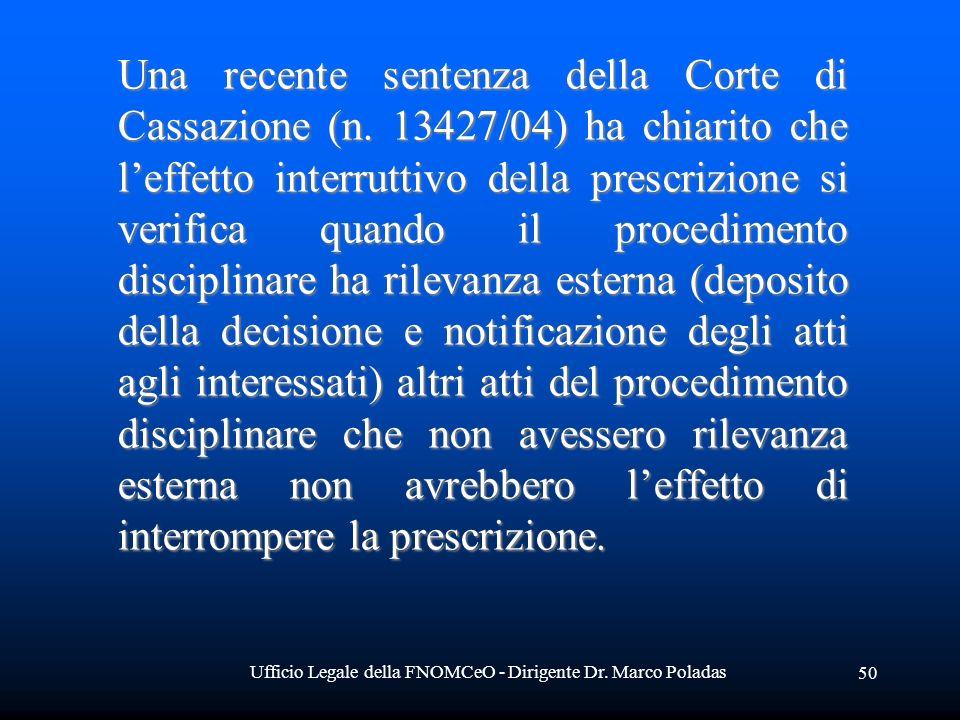 Ufficio Legale della FNOMCeO - Dirigente Dr. Marco Poladas 50 Una recente sentenza della Corte di Cassazione (n. 13427/04) ha chiarito che leffetto in