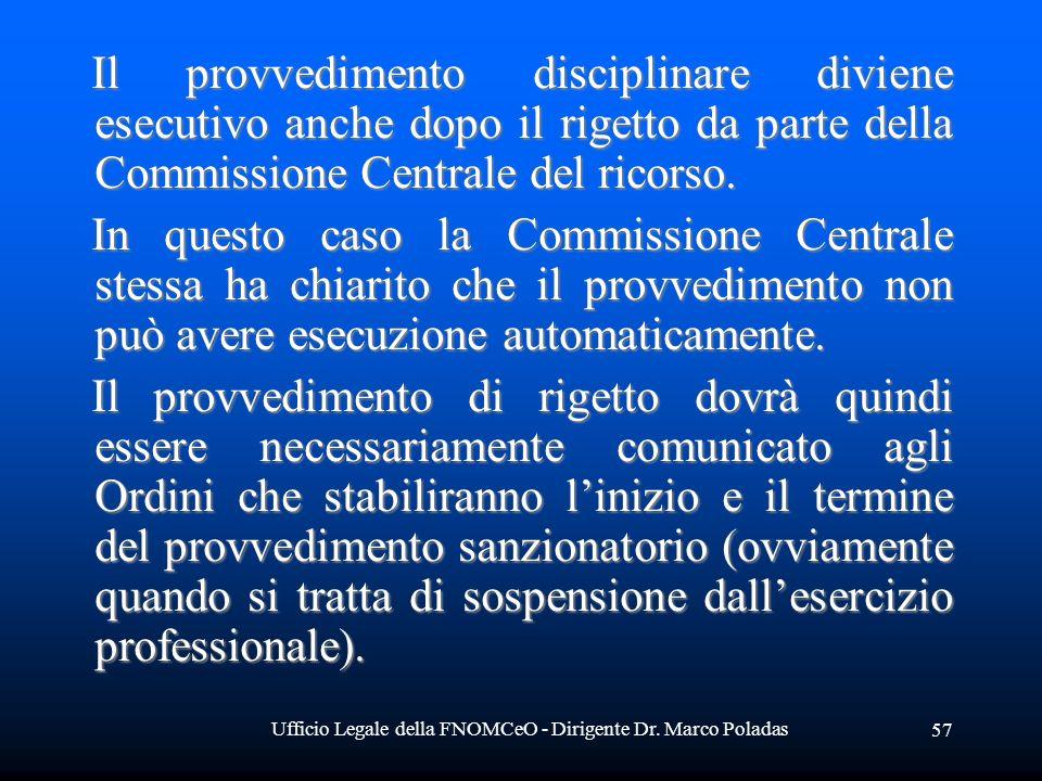 Ufficio Legale della FNOMCeO - Dirigente Dr. Marco Poladas 57 Il provvedimento disciplinare diviene esecutivo anche dopo il rigetto da parte della Com