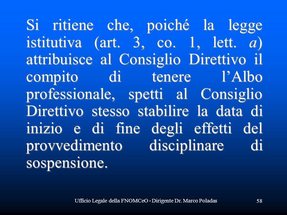 Ufficio Legale della FNOMCeO - Dirigente Dr. Marco Poladas 58 Si ritiene che, poiché la legge istitutiva (art. 3, co. 1, lett. a) attribuisce al Consi