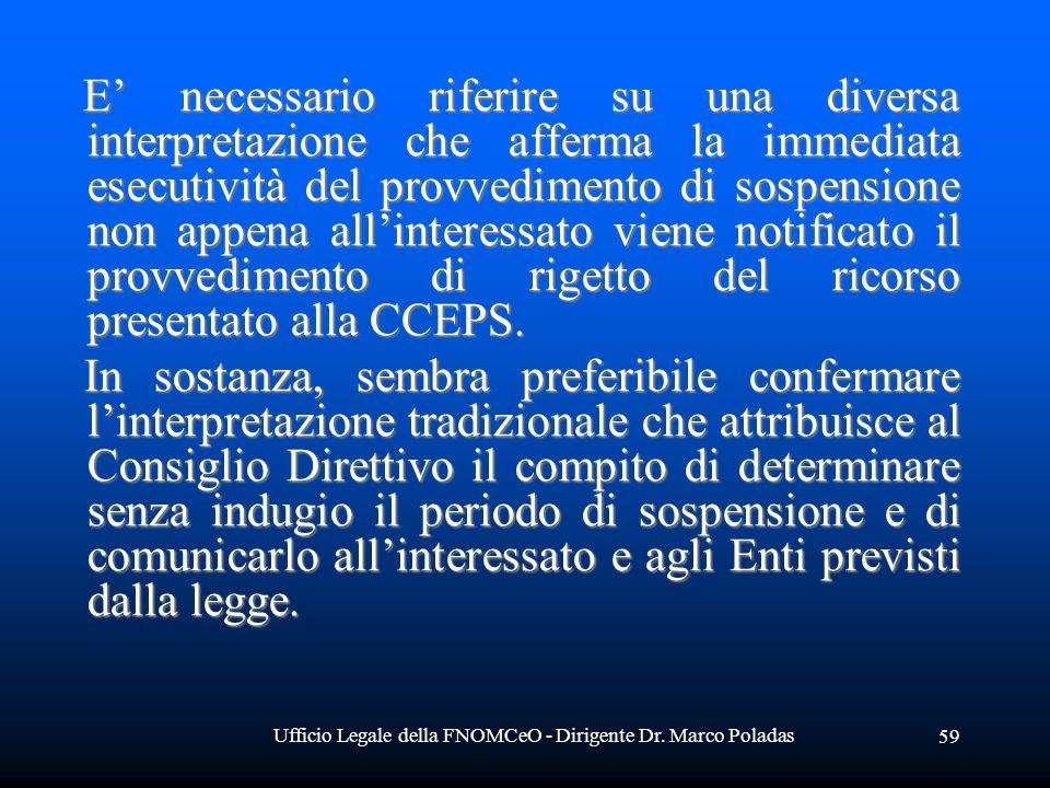 Ufficio Legale della FNOMCeO - Dirigente Dr. Marco Poladas 59 E necessario riferire su una diversa interpretazione che afferma la immediata esecutivit