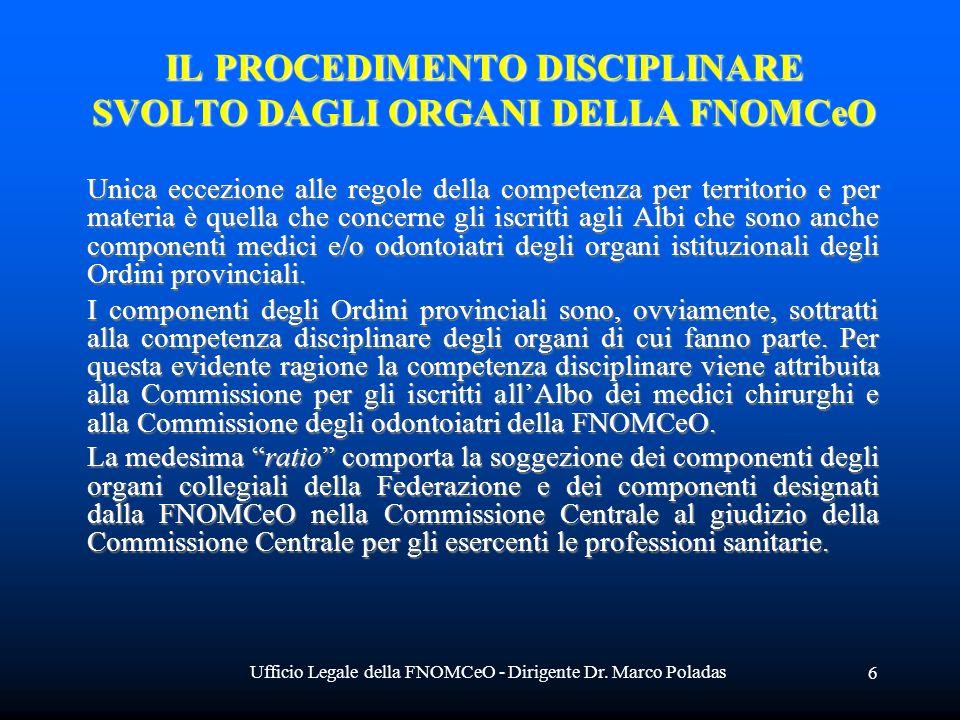 Ufficio Legale della FNOMCeO - Dirigente Dr. Marco Poladas 6 IL PROCEDIMENTO DISCIPLINARE SVOLTO DAGLI ORGANI DELLA FNOMCeO Unica eccezione alle regol