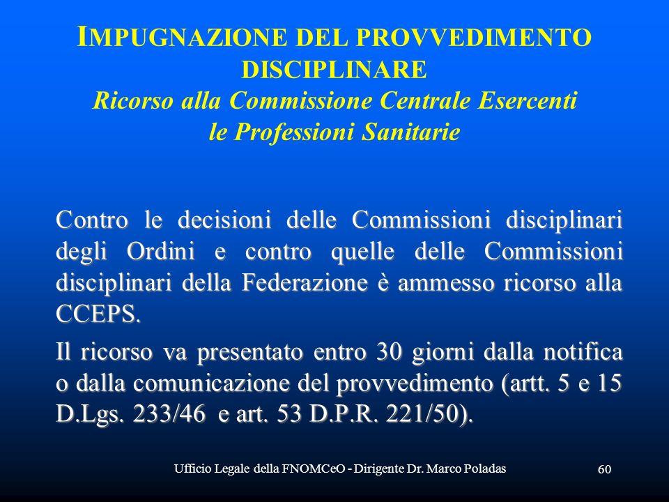 Ufficio Legale della FNOMCeO - Dirigente Dr. Marco Poladas 60 Contro le decisioni delle Commissioni disciplinari degli Ordini e contro quelle delle Co