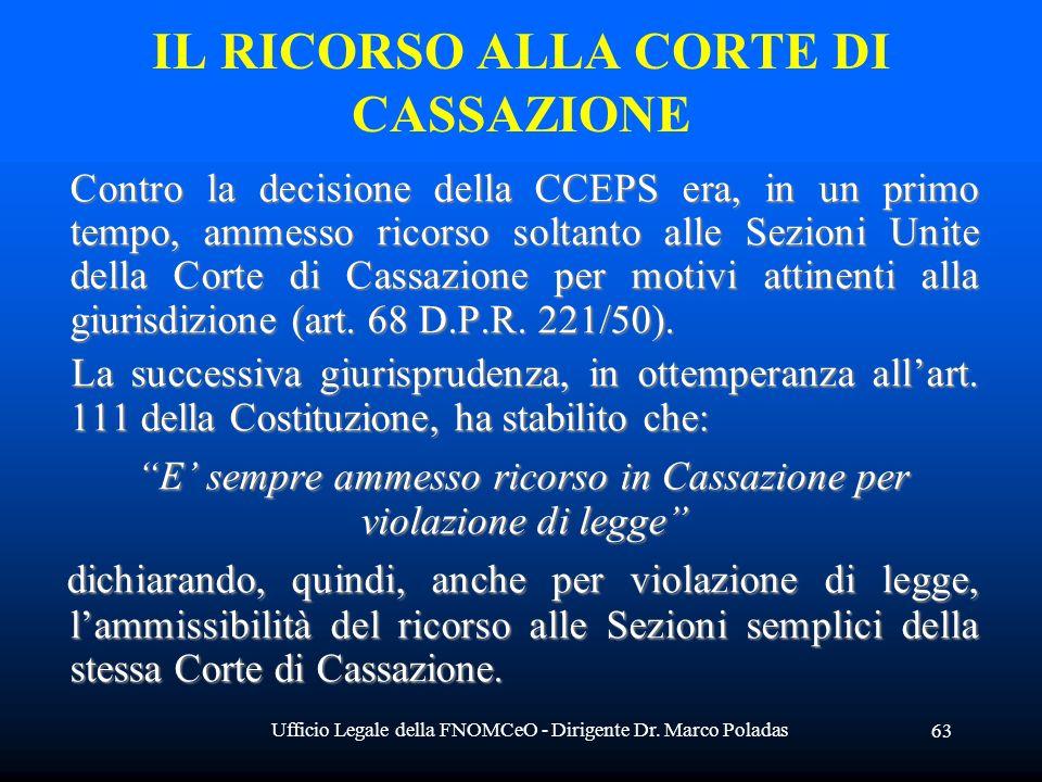 Ufficio Legale della FNOMCeO - Dirigente Dr. Marco Poladas 63 IL RICORSO ALLA CORTE DI CASSAZIONE Contro la decisione della CCEPS era, in un primo tem