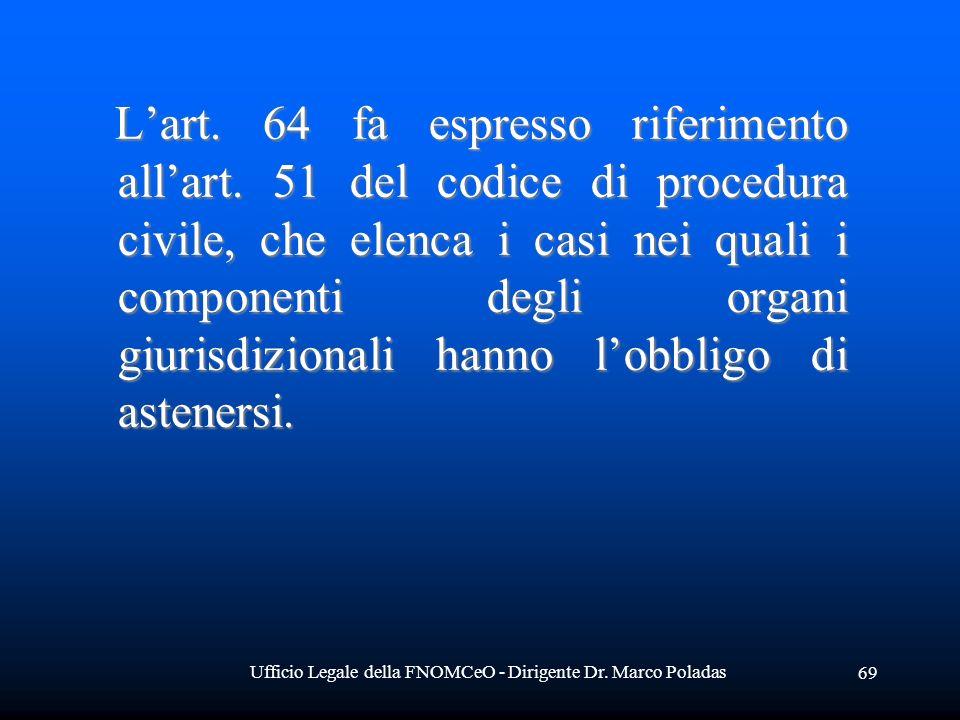 Ufficio Legale della FNOMCeO - Dirigente Dr. Marco Poladas 69 Lart. 64 fa espresso riferimento allart. 51 del codice di procedura civile, che elenca i