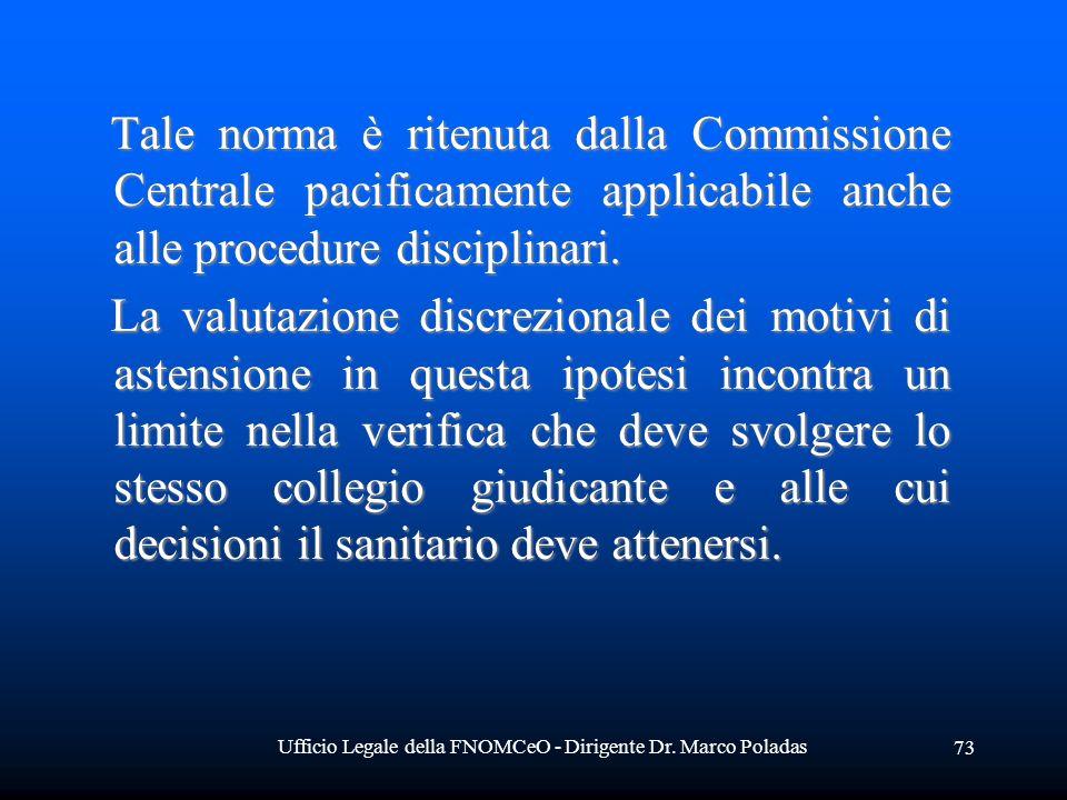 Ufficio Legale della FNOMCeO - Dirigente Dr. Marco Poladas 73 Tale norma è ritenuta dalla Commissione Centrale pacificamente applicabile anche alle pr