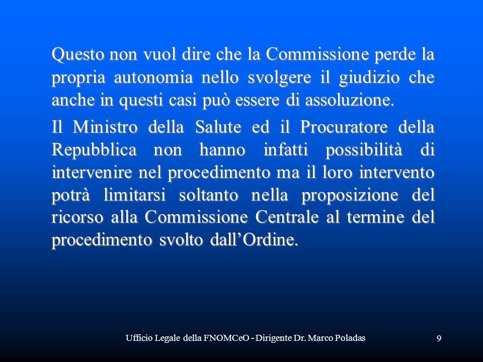 Ufficio Legale della FNOMCeO - Dirigente Dr. Marco Poladas 9 Questo non vuol dire che la Commissione perde la propria autonomia nello svolgere il giud