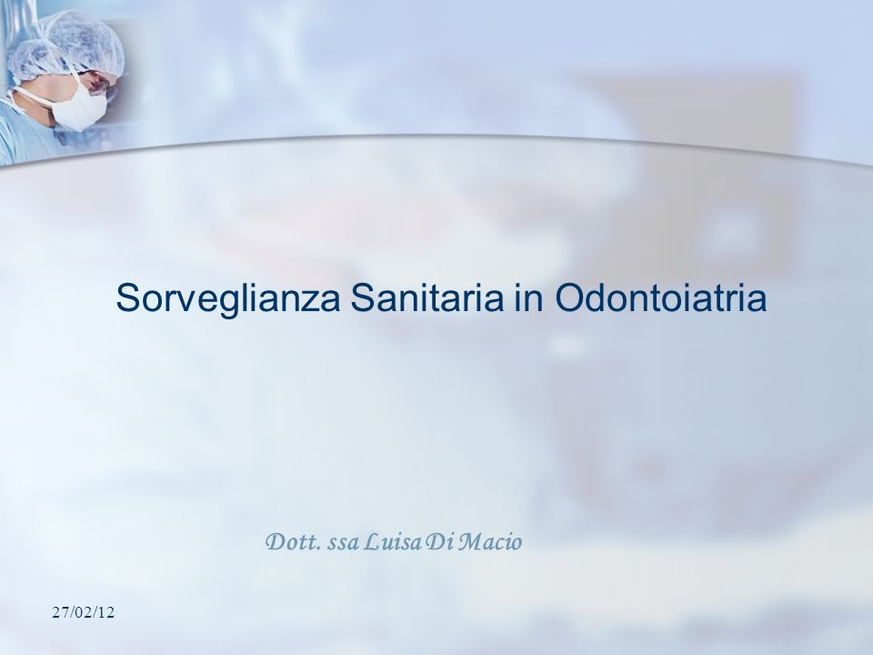 27/02/12 Dott. ssa Luisa Di Macio Sorveglianza Sanitaria in Odontoiatria