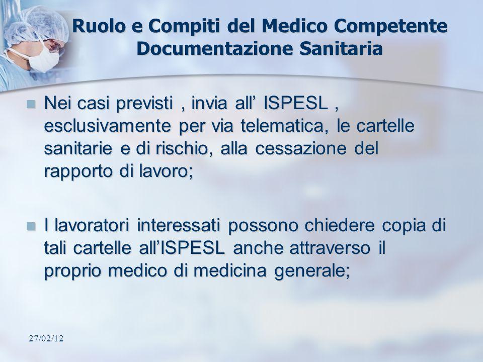 27/02/12 Ruolo e Compiti del Medico Competente Documentazione Sanitaria Nei casi previsti, invia all ISPESL, esclusivamente per via telematica, le car