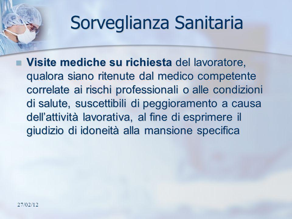 27/02/12 Sorveglianza Sanitaria Visite mediche su richiesta del lavoratore, qualora siano ritenute dal medico competente correlate ai rischi professio