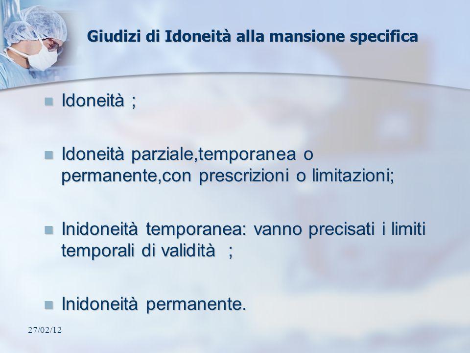 27/02/12 Giudizi di Idoneità alla mansione specifica Idoneità ; Idoneità ; Idoneità parziale,temporanea o permanente,con prescrizioni o limitazioni; I