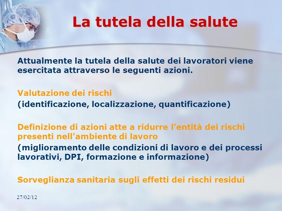 27/02/12 La tutela della salute Attualmente la tutela della salute dei lavoratori viene esercitata attraverso le seguenti azioni. Valutazione dei risc