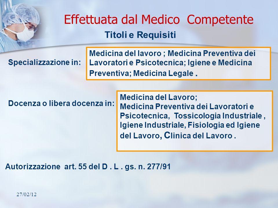 27/02/12 Effettuata dal Medico Competente Autorizzazione art. 55 del D. L. gs. n. 277/91 Titoli e Requisiti Medicina del lavoro ; Medicina Preventiva