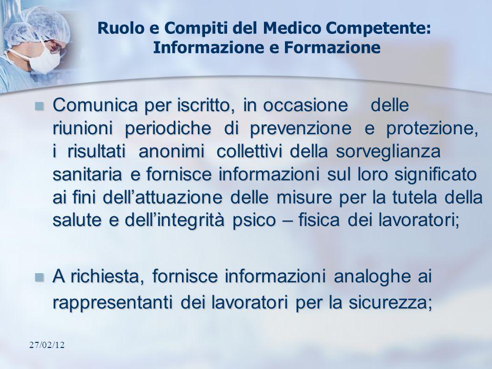 27/02/12 Ruolo e Compiti del Medico Competente: Informazione e Formazione Comunica per iscritto, in occasione delle riunioni periodiche di prevenzione