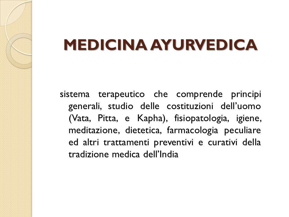 MEDICINA AYURVEDICA sistema terapeutico che comprende principi generali, studio delle costituzioni delluomo (Vata, Pitta, e Kapha), fisiopatologia, ig
