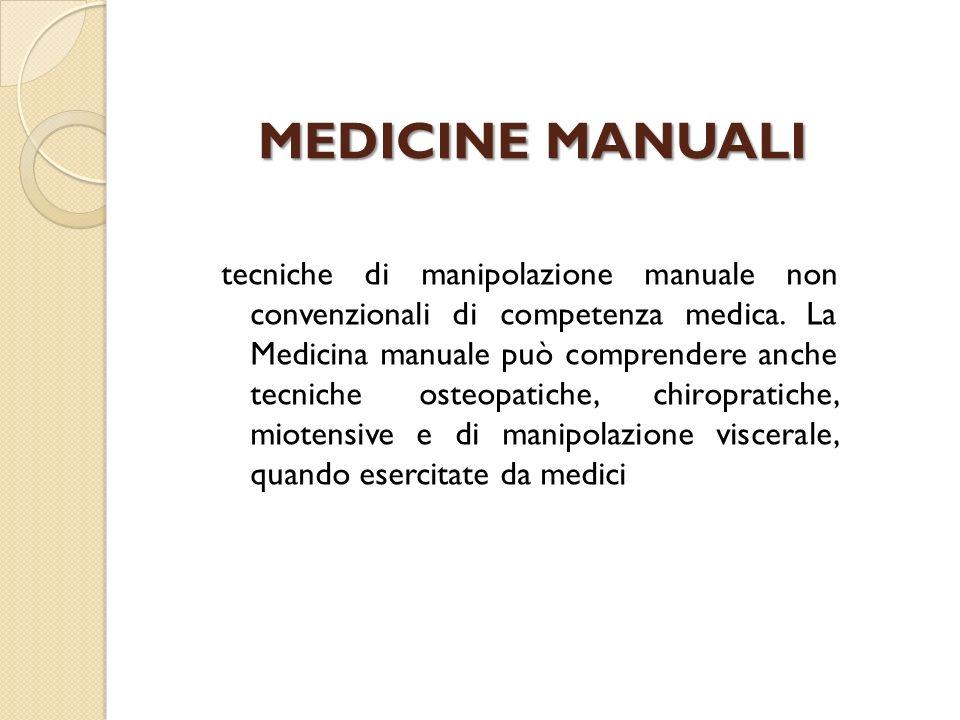 MEDICINE MANUALI tecniche di manipolazione manuale non convenzionali di competenza medica. La Medicina manuale può comprendere anche tecniche osteopat