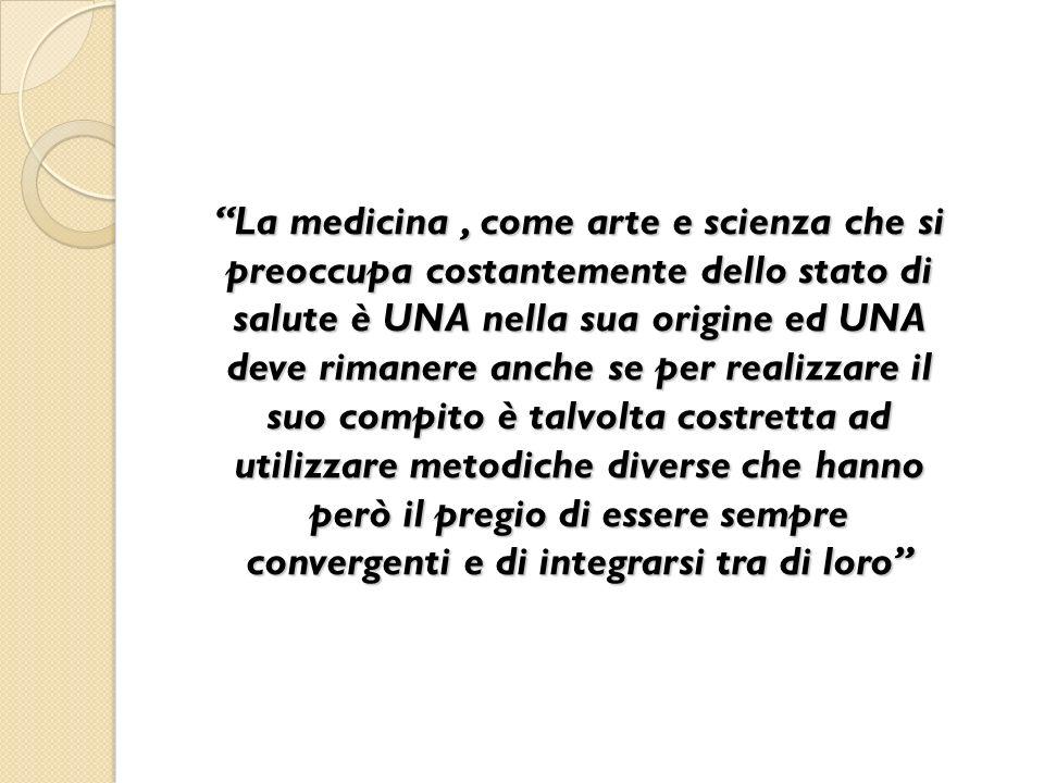 La medicina, come arte e scienza che si preoccupa costantemente dello stato di salute è UNA nella sua origine ed UNA deve rimanere anche se per realiz