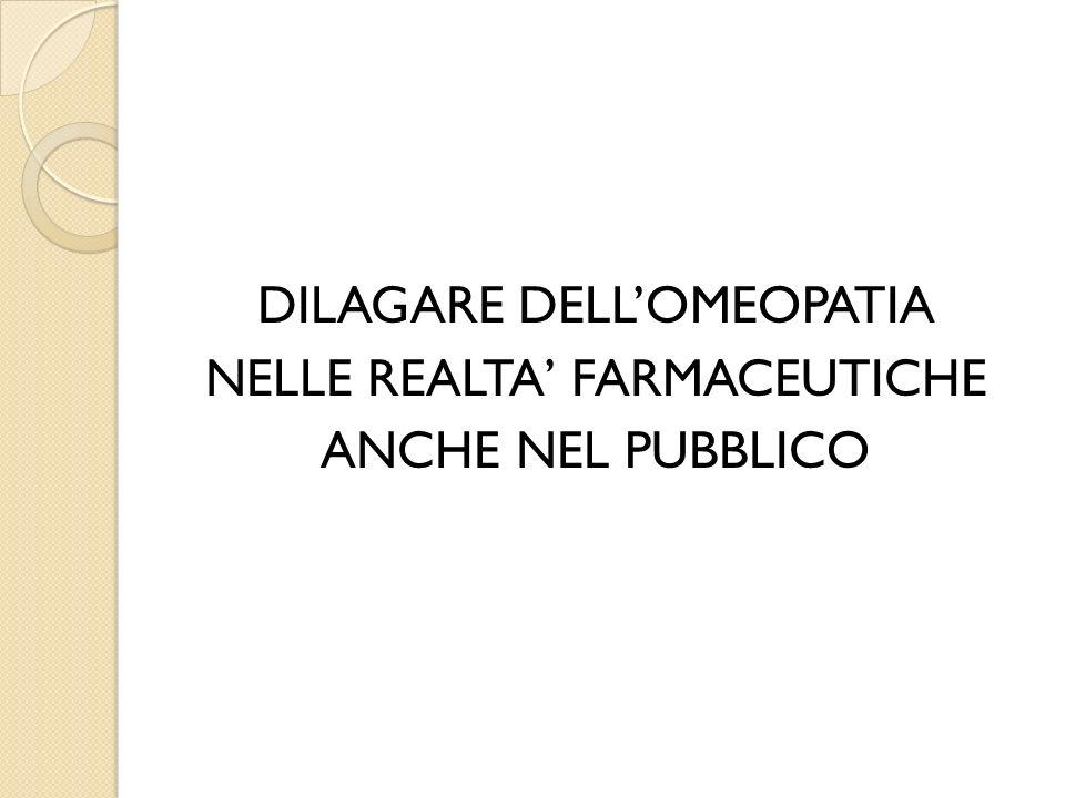 DILAGARE DELLOMEOPATIA NELLE REALTA FARMACEUTICHE ANCHE NEL PUBBLICO