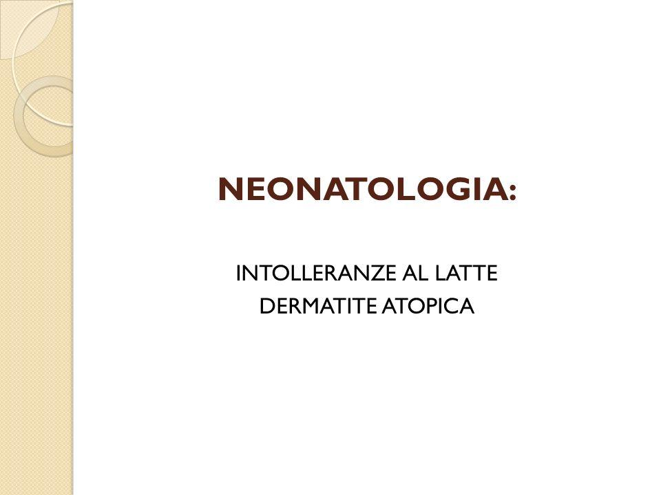 NEONATOLOGIA: INTOLLERANZE AL LATTE DERMATITE ATOPICA