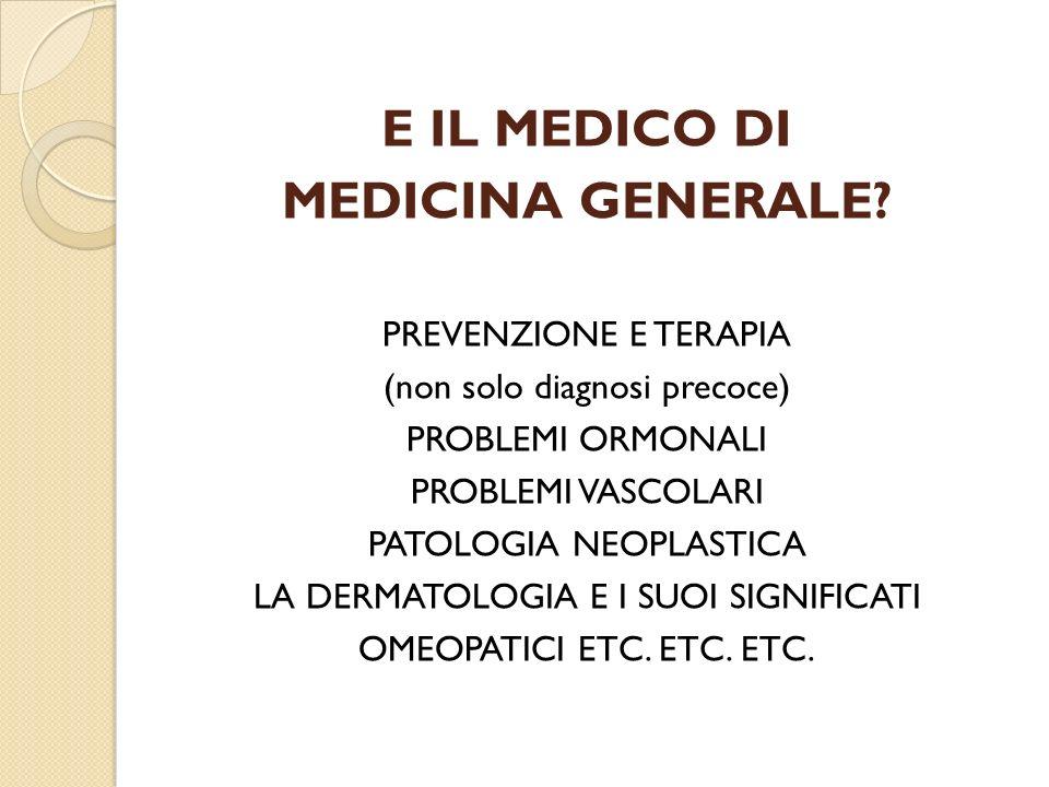 E IL MEDICO DI MEDICINA GENERALE? PREVENZIONE E TERAPIA (non solo diagnosi precoce) PROBLEMI ORMONALI PROBLEMI VASCOLARI PATOLOGIA NEOPLASTICA LA DERM