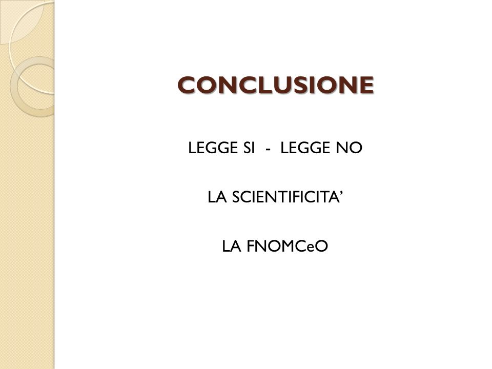 CONCLUSIONE LEGGE SI - LEGGE NO LA SCIENTIFICITA LA FNOMCeO