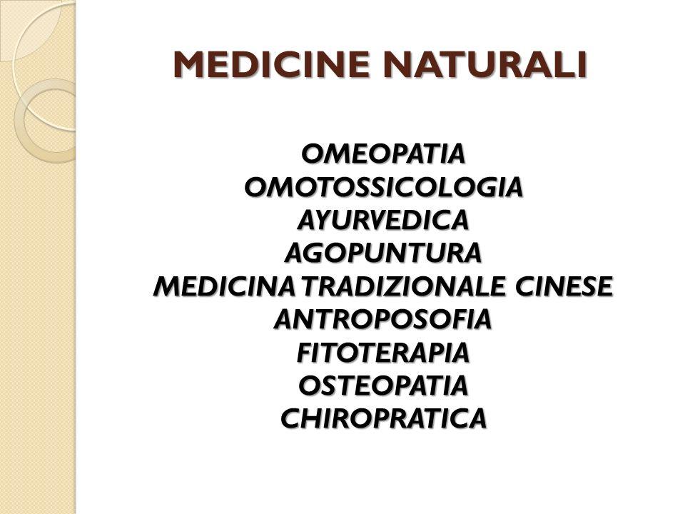 MEDICINE NATURALI OMEOPATIAOMOTOSSICOLOGIAAYURVEDICAAGOPUNTURA MEDICINA TRADIZIONALE CINESE ANTROPOSOFIAFITOTERAPIAOSTEOPATIACHIROPRATICA