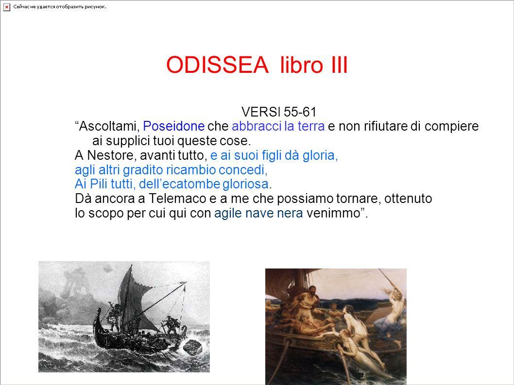 ODISSEA libro III VERSI 55-61 Ascoltami, Poseidone che abbracci la terra e non rifiutare di compiere ai supplici tuoi queste cose. A Nestore, avanti t