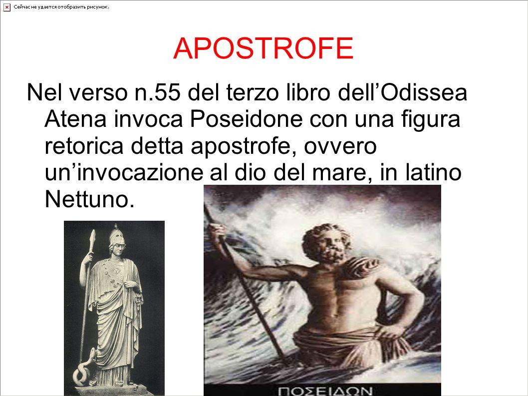 APOSTROFE Nel verso n.55 del terzo libro dellOdissea Atena invoca Poseidone con una figura retorica detta apostrofe, ovvero uninvocazione al dio del m
