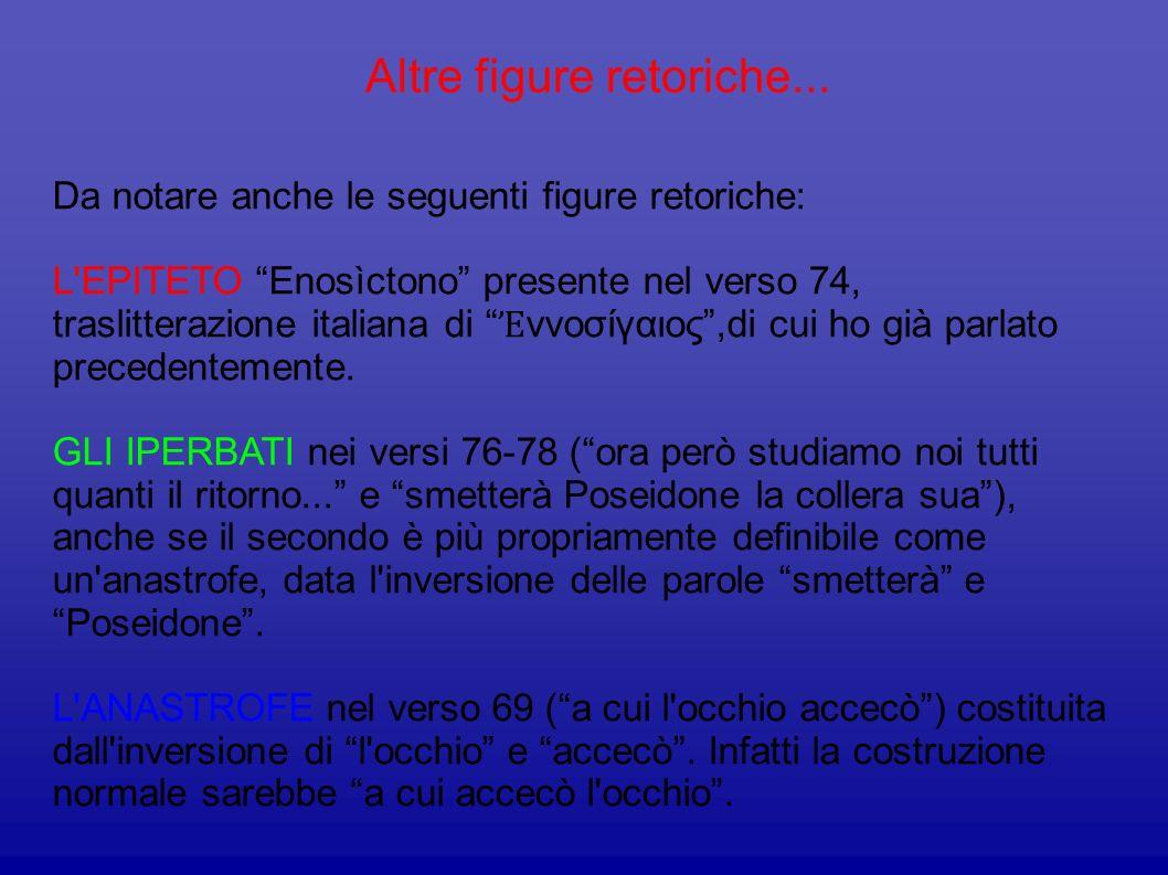 Altre figure retoriche... Da notare anche le seguenti figure retoriche: L'EPITETO Enosìctono presente nel verso 74, traslitterazione italiana di ννοσί