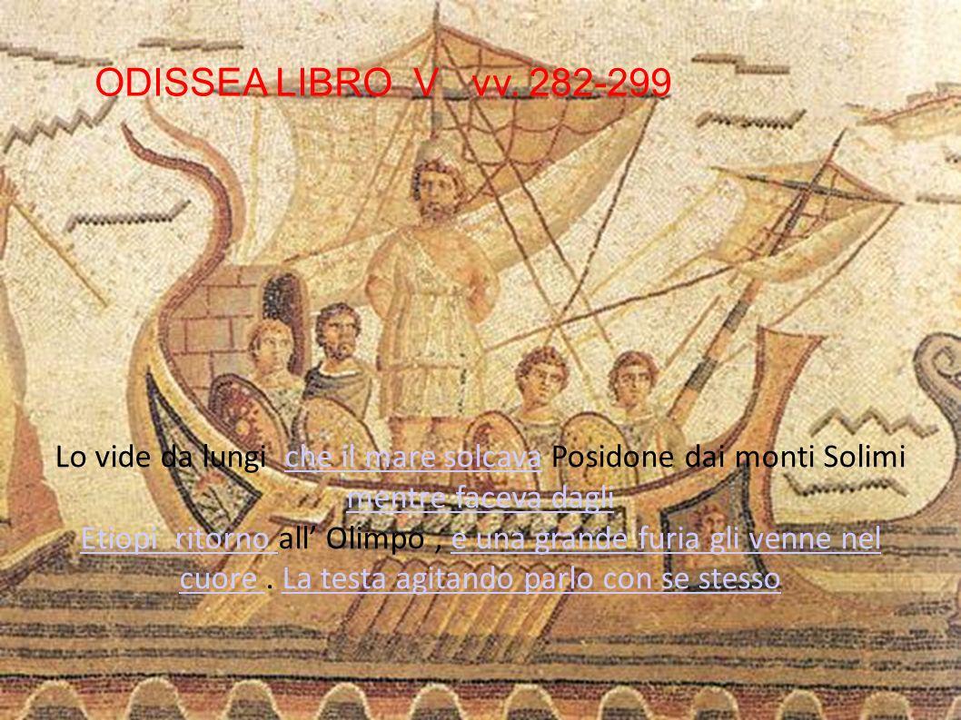 Lo vide da lungi che il mare solcava Posidone dai monti Solimi mentre faceva dagliche il mare solcava mentre faceva dagli Etiopi ritorno Etiopi ritorn