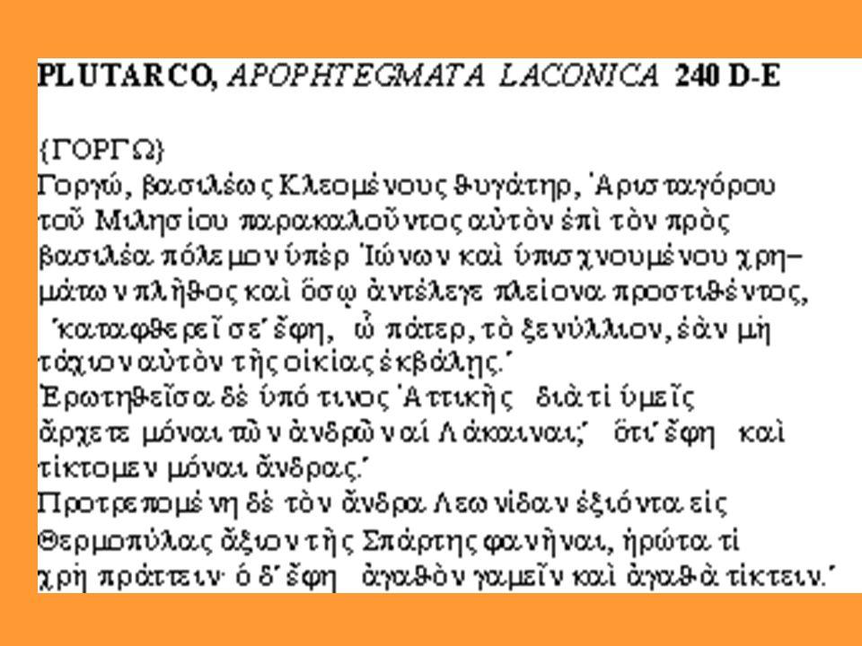 TRADUZIONE Gorgo, figlia del re Cleomene, allorché Aristagora di Mileto esortava questo a prendere parte alla guerra contro il re di Persia in difesa degli Ioni, e poiché Aristagora prometteva una grande quantità di ricchezze e achi lo controbatteva offriva ancora più beni, disse: O padre, lo straniero ti manderà alla rovina, se non lo butti presto fuori dal palazzo.