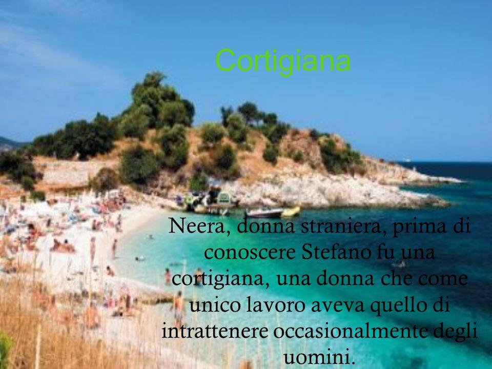 Cortigiana Neera, donna straniera, prima di conoscere Stefano fu una cortigiana, una donna che come unico lavoro aveva quello di intrattenere occasion