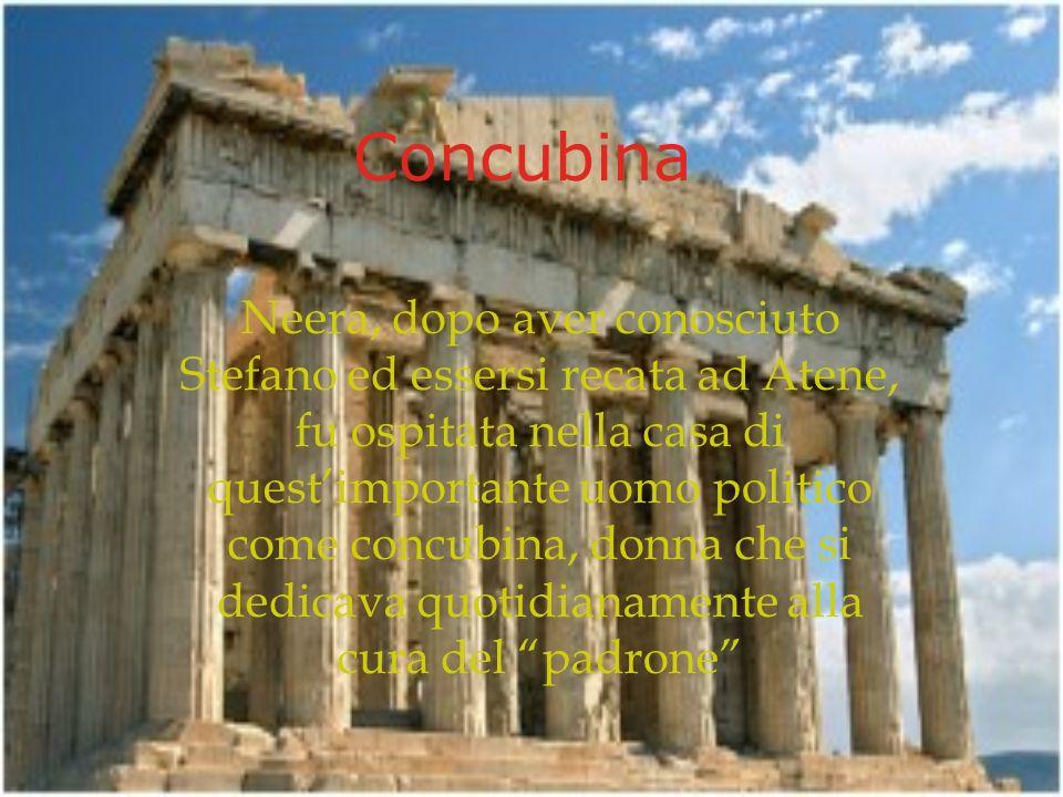 Concubina Neera, dopo aver conosciuto Stefano ed essersi recata ad Atene, fu ospitata nella casa di questimportante uomo politico come concubina, donn