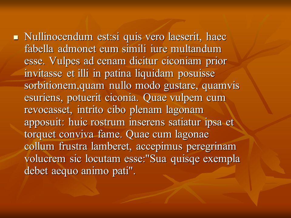 Nullinocendum est:si quis vero laeserit, haec fabella admonet eum simili iure multandum esse.