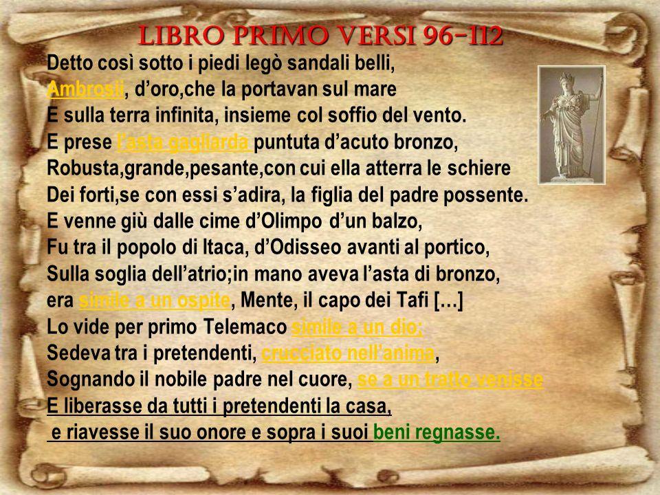 Libro primo versi 96-112 Detto così sotto i piedi legò sandali belli, AmbrosiiAmbrosii, doro,che la portavan sul mare E sulla terra infinita, insieme col soffio del vento.