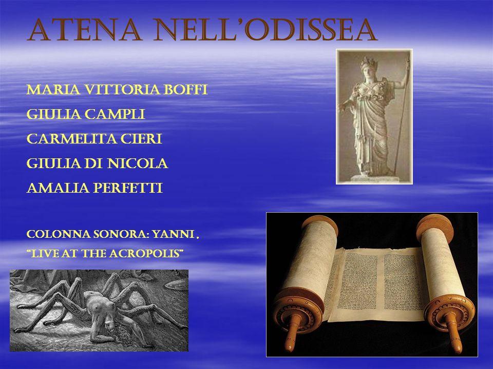 ATENA NELLODISSEA MARIA VITTORIA BOFFI GIULIA CAMPLI CARMELITA CIERI GIULIA DI NICOLA AMALIA PERFETTI Colonna sonora: yanni, live at the acropolis