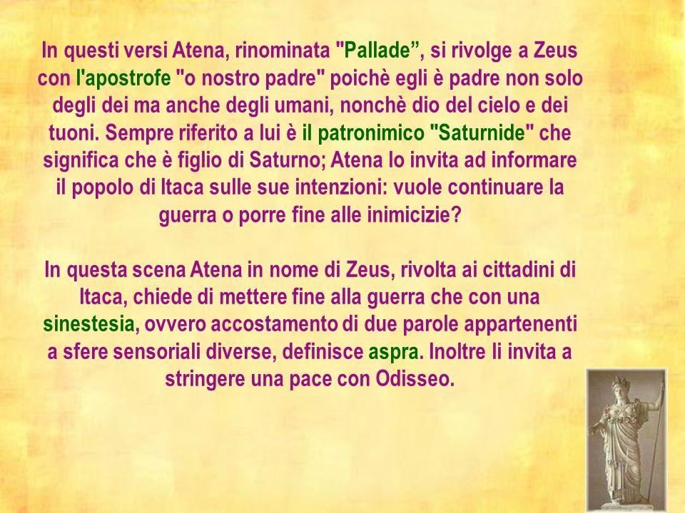 Commento carme In questi versi Atena, rinominata Pallade, si rivolge a Zeus con l apostrofe o nostro padre poichè egli è padre non solo degli dei ma anche degli umani, nonchè dio del cielo e dei tuoni.