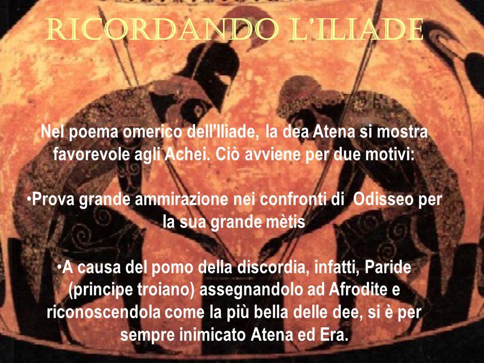 RICORDANDO LILIADE Nel poema omerico dell Iliade, la dea Atena si mostra favorevole agli Achei.