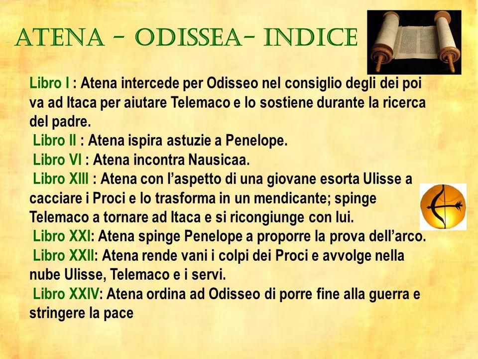 - atena - odissea- INDICE Libro I : Atena intercede per Odisseo nel consiglio degli dei poi va ad Itaca per aiutare Telemaco e lo sostiene durante la ricerca del padre.