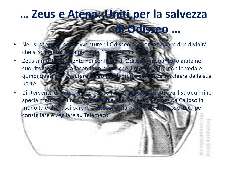 Nel susseguirsi delle avventure di Odisseo possiamo trovare due divinità che si schierano dalla parte dell eroe:Zeus e Atena.