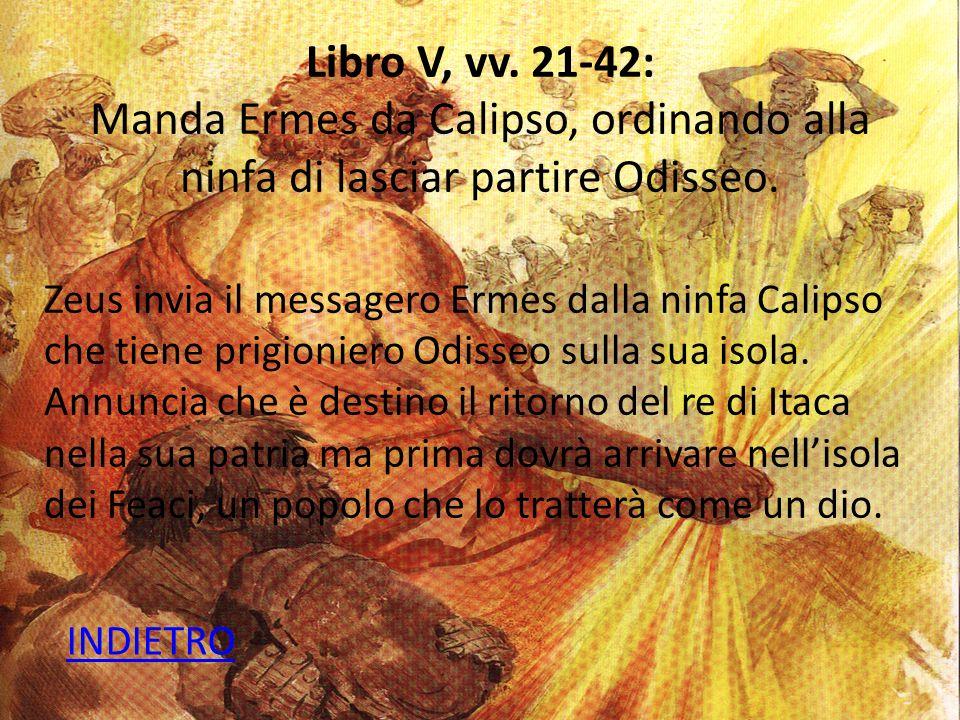 Libro V, vv.21-42: Manda Ermes da Calipso, ordinando alla ninfa di lasciar partire Odisseo.