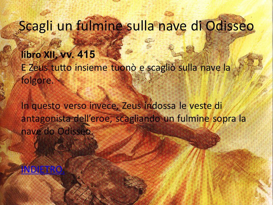 Scagli un fulmine sulla nave di Odisseo libro XII, vv.