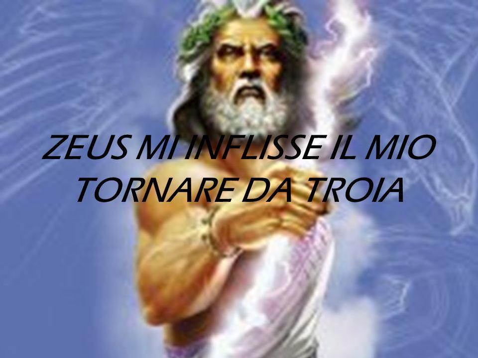 ZEUS MI INFLISSE IL MIO TORNARE DA TROIA
