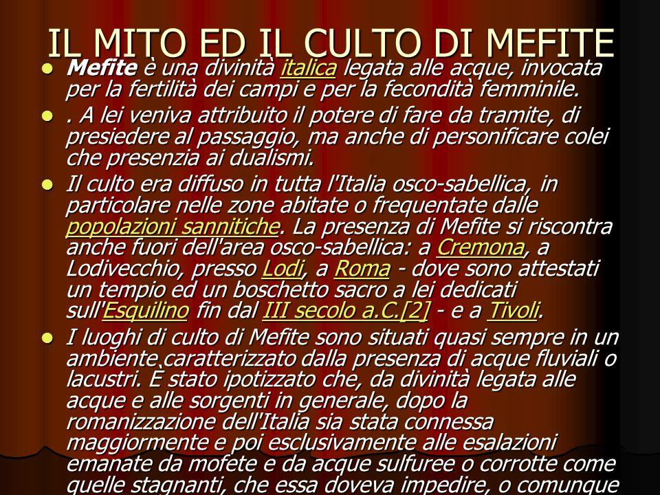 IL MITO ED IL CULTO DI MEFITE Mefite è una divinità italica legata alle acque, invocata per la fertilità dei campi e per la fecondità femminile.