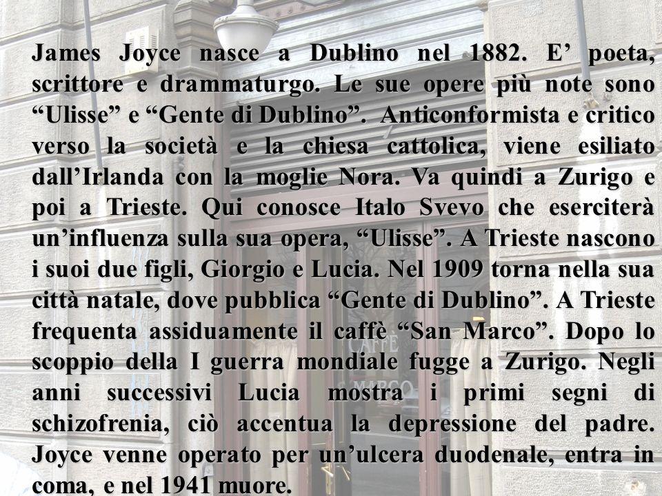 James Joyce nasce a Dublino nel 1882. E poeta, scrittore e drammaturgo. Le sue opere più note sono Ulisse e Gente di Dublino. Anticonformista e critic