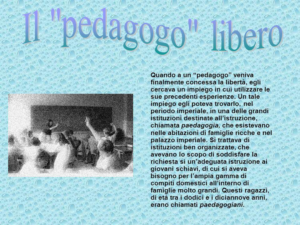 Quando a un pedagogo veniva finalmente concessa la libertà, egli cercava un impiego in cui utilizzare le sue precedenti esperienze. Un tale impiego eg