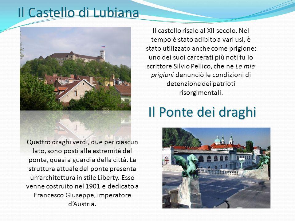 Il Castello di Lubiana Il castello risale al XII secolo. Nel tempo è stato adibito a vari usi, è stato utilizzato anche come prigione: uno dei suoi ca
