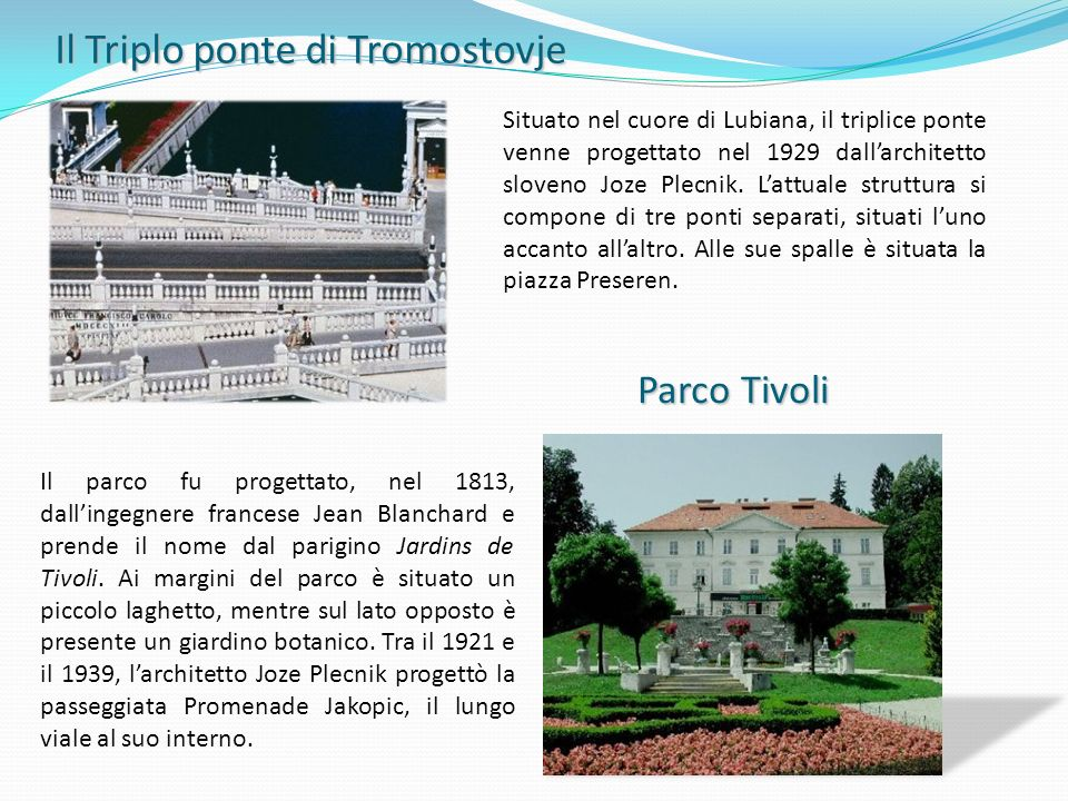Il Triplo ponte di Tromostovje Situato nel cuore di Lubiana, il triplice ponte venne progettato nel 1929 dallarchitetto sloveno Joze Plecnik. Lattuale