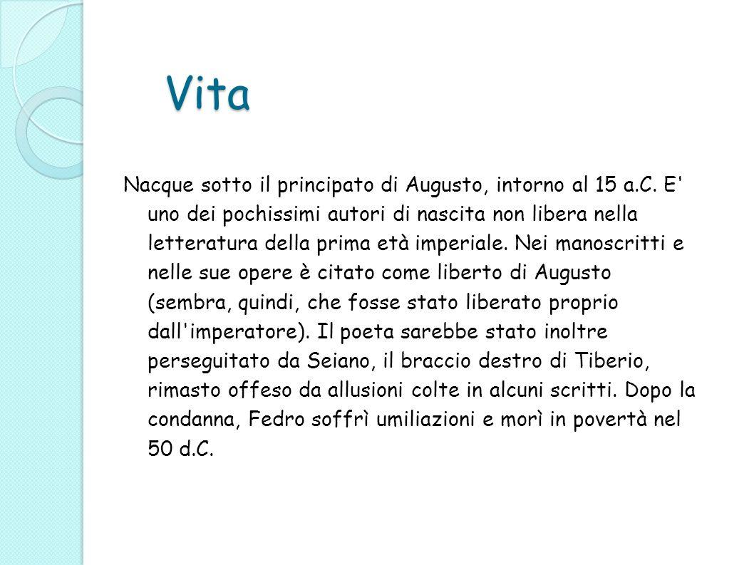 Vita Nacque sotto il principato di Augusto, intorno al 15 a.C. E' uno dei pochissimi autori di nascita non libera nella letteratura della prima età im